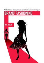 Brand Fashioning. What brand managers can learn from fashion designers