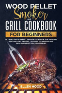 Wood Pellet Smoker and Grill Cookbook for Beginners Book
