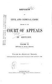 Reports of Civil and Criminal Cases Decided by the Court of Appeals of Kentucky: Volume 6; Volume 88