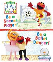 Elmo's World: Be a Ballet Dancer / Be a Soccer Player (Sesame Street Series)
