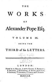 The Works of Alexander Pope, Esq: In Nine Volumes Complete, with His Last Corrections, Additions, and Improvements, as They Were Delivered to the Editor a Little Before His Death, Together with the Commentary and Notes of Mr. Warburton, Volume 9