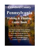 Meadville & Crawford County Pennsylvania Fishing & Floating Guide Book: Complete fishing and floating information for Crawford County Pennsylvania