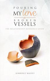 Pouring My Love In Broken Vessels: The Relationship Reference Guide