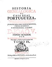 Historia genealogica da casa real Portugueza desde a sua origem ate' o presente, com as Familias illustres, que procedem dos Reys e dos Serenissimos Duques de Bragança,...