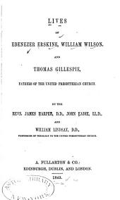 Lives of Ebenezer Erskine, William Wilson, and Thomas Gillespie: Fathers of the United Presbyterian Church