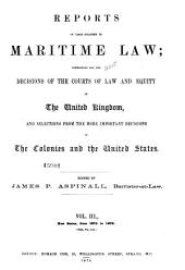 Reports of Cases Relating to Maritime Law: Containing All the Decisions of the Courts of Law and Equity in the United Kingdom, and Selections from the More Important Decisions in the Colonies and the United States, Volume 3