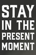 Stay In The Present Moment