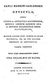 Opuscula, quibus lingua et antiquitas Aegyptiorum, difficilia librorum sacrorum loca et historiae ecclesiasticae capita illustrantur: Volume 3