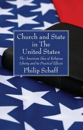 Church and State in The United States: The American Idea of Religious Liberty and its Practical Effects