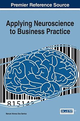 Applying Neuroscience to Business Practice