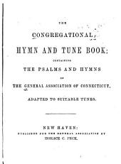 The Congregational hymn and tune book: containing the psalms and hymns of the General Association of Connecticut, adapted to suitable tunes