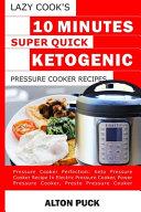 Lazy Cook s 10 Minutes Super Quick Ketogenic Pressure Cooker Recipes Book