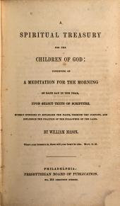 A Spiritual Treasury for the Children of God: Consisting of a Meditation for the Morning of Each Day in the Year, Upon Select Texts of Scripture ...