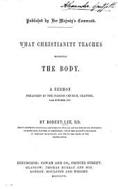 What Christianity Teaches Respecting the Body: A Sermon Preached in the Parish Church, Crathie, the October 1857