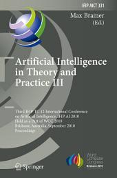 Artificial Intelligence in Theory and Practice III: Third IFIP TC 12 International Conference on Artificial Intelligence, IFIP AI 2010, Held as Part of WCC 2010, Brisbane, Australia, September 20-23, 2010, Proceedings