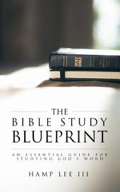 The Bible Study Blueprint: An Essential Guide for Studying God's Word