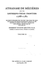 Athanase de Mézières and the Louisiana-Texas Frontier, 1768-1780: Documents Pub. for the First Time, from the Original Spanish and French Manuscripts, Chiefly in the Archives of Mexico and Spain; Tr. Into English, Volume 2