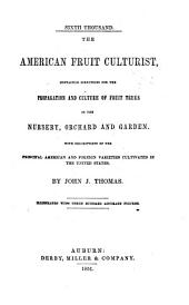 The American Fruit Culturist: Containing Directions for the Propagation and Culture of Fruit Trees in the Nursery, Orchard, and Garden, with Descriptions of the Principal American and Foreign Varieties Cultivated in the United States