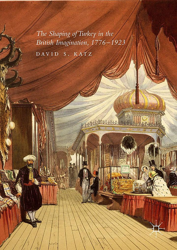 The Shaping of Turkey in the British Imagination, 1776–1923