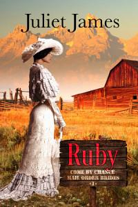 Ruby – Book 1 Come By Chance Mail Order Brides