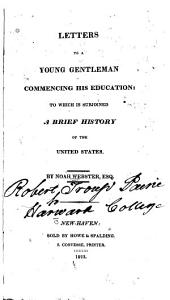 Letters to a Young Gentleman Commencing His Education: To which is Subjoined a Brief History of the United States