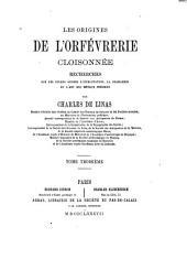 Les origines de l'orfévrerie cloisonnée: recherches sur les divers genres d'incrustation, la joaillerie et l'art des métaux précieux, Volume3