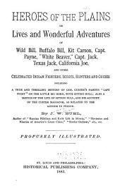 "Heroes of the Plains: Or, Lives and Wonderful Adventures of Wild Bill, Buffalo Bill ... and Other Celebrated Indian Fighters ... Including a True and Thrilling History of Gen. Custer's Famous ""last Fight"" ... Also a Sketch of the Life of Sitting Bull, and His Account of the Custer Massacre, as Related to the Author in Person"