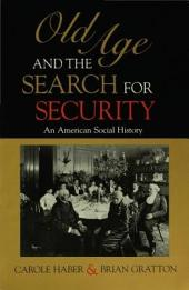 Old Age and the Search for Security: An American Social History