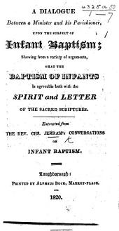 A Dialogue ... upon the subject of Infant Baptism ... Extracted from C. J.'s Conversations on Infant Baptism