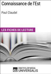 Connaissance de l'Est de Paul Claudel: Les Fiches de lecture d'Universalis