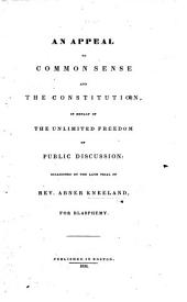 An appeal to Common Sense and the Constitution, in behalf of the unlimited freedom of public discussion; occasioned by the late trial of A. K., for Blasphemy