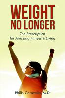 Weight No Longer  The Prescription for Amazing Fitness   Living PDF