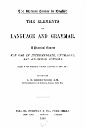 "The Elements of Language and Grammar: A Practical Course for Use in Intermediate, Ungraded and Grammar Schools : Based Upon Welsh's ""First Lessons in English"""