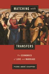 Matching with Transfers: The Economics of Love and Marriage
