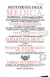 Historiologia medica, fundada e estabelecida nos principios de George Ernesto Stahl ...: tomo segundo dividido em duas partes ... : parte primeira ...