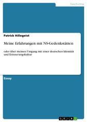Meine Erfahrungen mit NS-Gedenkstätten: oder über meinen Umgang mit einer deutschen Identität und Erinnerungskultur