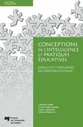 Conceptions de l'intelligence et pratiques éducatives: Quelle est l'influence du constructivisme?