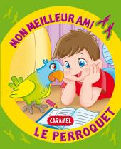 Mon meilleur ami, le perroquet: Une histoire pour apprendre à lire