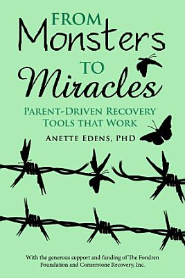 From Monsters to Miracles  Parent Driven Recovery Tools that Work