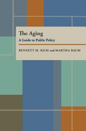 The Aging: A Guide to Public Policy