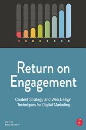 Return on Engagement: Content Strategy and Web Design Techniques for Digital Marketing, Edition 2