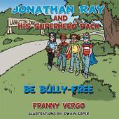 Jonathan Ray and His Superhero Pack: Be Bully-Free