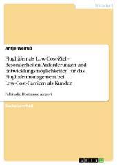 Flughäfen als Low-Cost-Ziel - Besonderheiten, Anforderungen und Entwicklungsmöglichkeiten für das Flughafenmanagement bei Low-Cost-Carriern als Kunden: Fallstudie Dortmund Airport