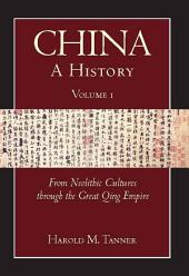 China: A History, Volume 1: From Neolithic cultures through the Great Qing Empire 10,000 BCE–1799 CE