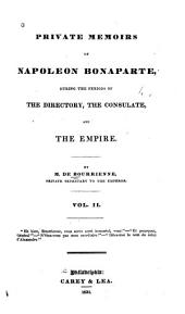 Private memoirs of Napoleon Bonaparte: during the periods of the directory, the consulate, and the empire, Volume 2