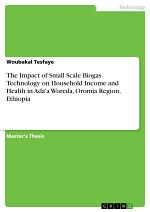 The Impact of Small Scale Biogas Technology on Household Income and Health in Ada'a Woreda, Oromia Region, Ethiopia