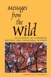 Messages from the Wild: An Almanac of Suburban Natural and Unnatural History
