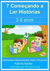 7 Começando a Ler Histórias : 2- 5 anos