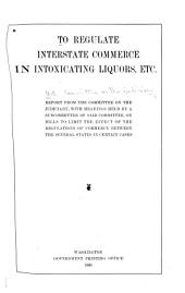 --To Regulate Interstate Commerce in Intoxicating Liquors, Etc: Report from the Committee on the Judiciary, with Hearings Held by a Subcommittee of Said Committee, on Bills to Limit the Effect of the Regulations of Commerce Between Several States in Certain Cases--