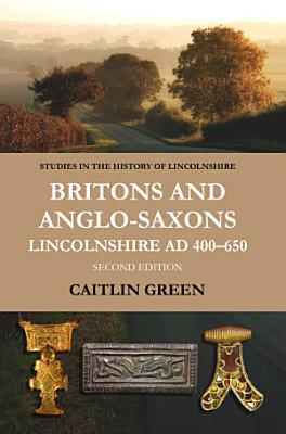 Britons and Anglo Saxons  Lincolnshire AD 400 650  Second Edition  PDF